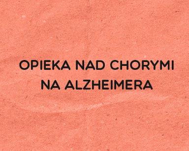 Opieka nad chorymi na Alzheimera